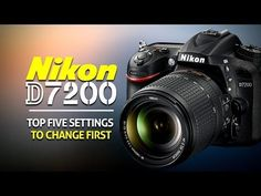 Top 5 Settings To Change On The Nikon D7200 - YouTube
