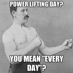"""Powerlifting day""? ... You mean "" every day"" ?- http://www.jackedpack.com HAHA love it"