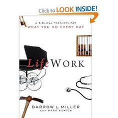 LifeWork: A Biblical Theology for What You Do Every Day: Darrow L. Miller