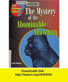 The Mystery of the Abominable Snowman (Can Science Solve?) (9781575728100) Holly Wallace, Anita Ganeri , ISBN-10: 1575728109  , ISBN-13: 978-1575728100 ,  , tutorials , pdf , ebook , torrent , downloads , rapidshare , filesonic , hotfile , megaupload , fileserve