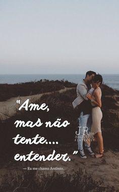 Ame, mas não tente entender. — Eu me chamo Antônio.