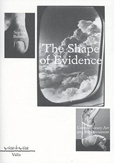 The Shape of Evidence: Contemporary Art and the Document: Sophie Berrebi