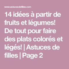 14 idées à partir de fruits et légumes! De tout pour faire des plats colorés et légés! | Astuces de filles | Page 2