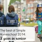 The best of Simple Homeschool 2014: A year in review