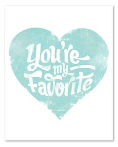 You're My Favorite // 8 x 10 // Pink or Blue. $16.00, via Etsy.