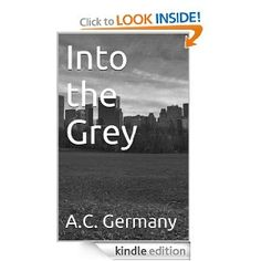 Into the Grey (Grey Trilogy)  A.C. Germany $2.99 or #free with Prime #books