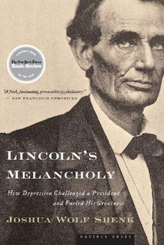 lincolns-melancholy-how-depression-challenged-a-president-and-fueled-his-greatness-by-joshua-wolf-shenk http://www.bookscrolling.com/the-best-books-about-mental-health-and-mental-illness/