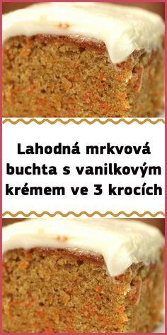 Lahodná mrkvová buchta s vanilkovým krémem ve 3 krocích Banana Bread, Desserts, Food, Tailgate Desserts, Deserts, Essen, Postres, Meals, Dessert