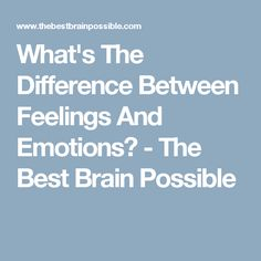 What's The Difference Between Feelings And Emotions? - The Best Brain Possible