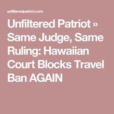 Unfiltered Patriot » Same Judge, Same Ruling: Hawaiian Court Blocks Travel Ban AGAIN