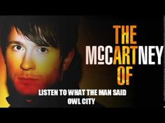 Owl City - Listen to What the Man Said  --- so cute :) way better than the original