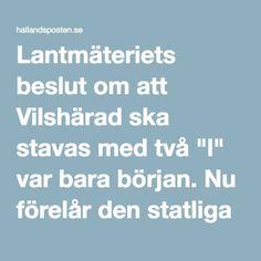 """Lantmäteriets beslut om att Vilshärad ska stavas med två """"l"""" var bara början. Nu förelår den statliga myndigheten att även Halmstad och Hylte ska byta stavning till Hallmstad och Hyllte."""