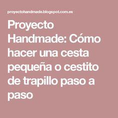 Proyecto Handmade: Cómo hacer una cesta pequeña o cestito de trapillo paso a paso