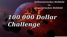 100 000 Dollar Herausforderung für einen Beweis des heliozentrischen Wel...