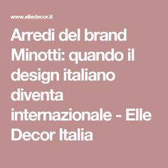 Arredi del brand Minotti: quando il design italiano diventa internazionale - Elle Decor Italia