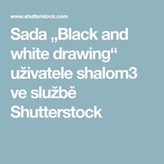 "Sada ""Black and white drawing"" uživatele shalom3 ve službě Shutterstock"