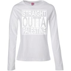 STRAIGHT OUTTA PALESTINE Ladies' Long Sleeve Cotton TShirt