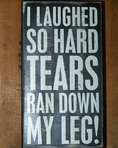 Tears Ran Down My Leg Wood Wooden Box Sign Funny Gift Primitives by Kathy Pbk Wooden Signs Laughing Funny, Laughing So Hard, Funny Wood Signs, Wooden Signs, Wooden Sign Sayings, Bathroom Signs Funny, Sign Quotes, Funny Quotes, Funny Humor