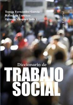 Diccionario de trabajo social / Tomás Fernández García, Rafael de Lorenzo, Octavio Vázquez (eds.)