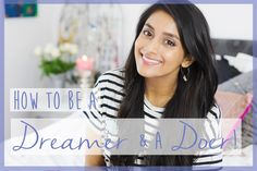 How To Be A Dreamer & A Doer!!
