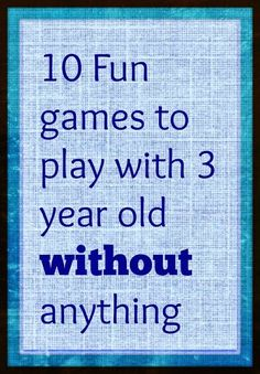 Simple and fun games to play with 3 year old without anything!