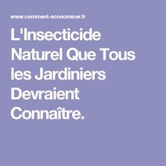 L'Insecticide Naturel Que Tous les Jardiniers Devraient Connaître.