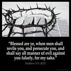 Christian persecution. Blessed are you when men revile you! Thank you, Jesus!