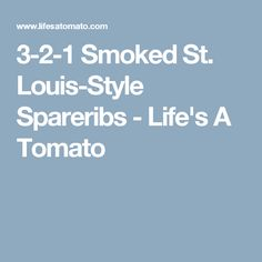3-2-1 Smoked St. Louis-Style Spareribs - Life's A Tomato