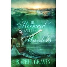 The Mermaid and the Murders, Monster Beach by Rachel Graves World Of Fantasy, Fantasy Romance, Mythical Creatures, Paranormal, Time Travel, Futuristic, Mystic, Mermaid, Author