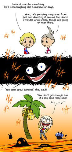 """satwcomic: """" In Iceland they use the heat from lava to grow bananas because they don't get enough sun. """""""