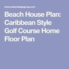 Beach House Plan: Caribbean Style Golf Course Home Floor Plan
