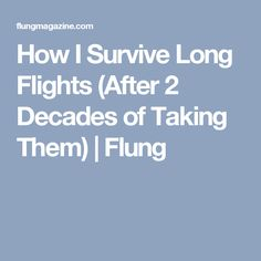 How I Survive Long Flights (After 2 Decades of Taking Them) | Flung