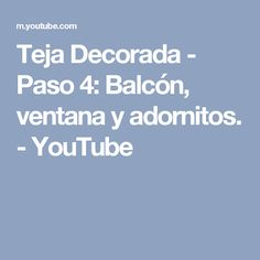 Teja Decorada - Paso 4: Balcón, ventana y adornitos. - YouTube