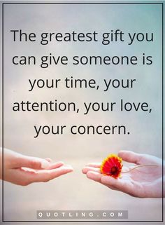 joel osteen quotes The greatest gift you can give someone is your time, your attention, your love, your concern.