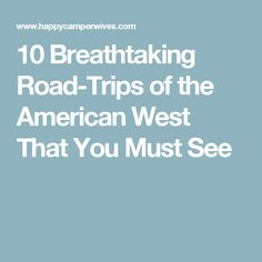 10 Breathtaking Road-Trips of the American West That You Must See