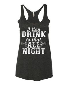 I Can Drink To That All Night  Tri Blend Racerback Tank Top