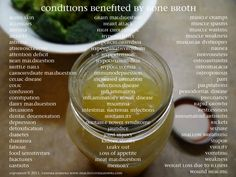 """Bone Broth ~ """"Traditionally prepared bone broth contains calcium, phosphorus, magnesium, sulfur, sodium, potassium, chondrotin sulfate, keratin sulfate, hyaluronic acid, collagen (gelatin), elastin, osteocytes and chondrocytes. Each of these lend a healing property for different ailments, from digestive disorders to general fatigue. Over 75 conditions are benefited from bone broth."""""""