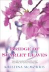Bridge of Scarlet Leaves - Kristina McMorris Historical fiction - story of a newly married couple and their families during World War II