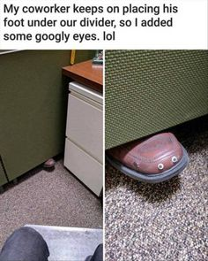 My coworker keeps on placing his foot under the divider, so I added googly eyes. Lol