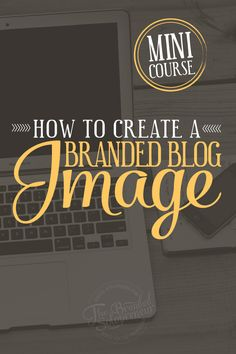 {Mini Course} Blog Image Branding Course + Resource Guide & Checklist. Must have training if you want to learn a step by step system for branding your blog images.