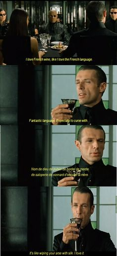 Took 9 years of French classes in school and to this day the only French I know came from The Matrix.