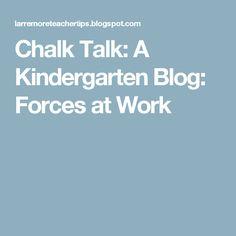 Chalk Talk: A Kindergarten Blog: Forces at Work