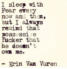 I sleep with fear every now and again, but I remind that fucker he don't own me. Great Quotes, Quotes To Live By, Me Quotes, Inspirational Quotes, Pretty Words, Love Words, Beautiful Words, Angst, Note To Self