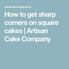 How to get sharp corners on square cakes | Artisan Cake Company