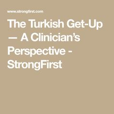 The Turkish Get-Up — A Clinician's Perspective - StrongFirst