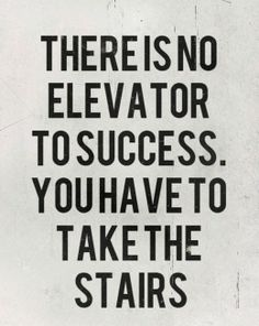 You have to work hard to experience success.