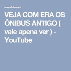 VEJA COM ERA OS ÔNIBUS ANTIGO ( vale apena ver ) - YouTube