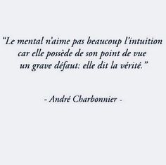 Ah, he comprends mieux pourquoi mon mental aime bien mon intuition 😊😊😘😘😘❤️💕♥️ French Quotes, Spanish Quotes, Inspirational Quotes For Women, Motivational Quotes, Mahatma Gandhi, Osho, Intuition, William Shakespeare, Woman Quotes