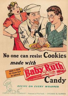 Boys don't make passes at girls who wear glasses — unless the girls are holding a plate of Baby Ruth cookies  1944 ad for Baby Ruth candy.