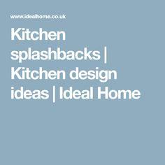 Kitchen splashbacks   Kitchen design ideas   Ideal Home